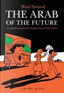 The Arab of the Future: A Graphic Memoir by Riad Sattouf