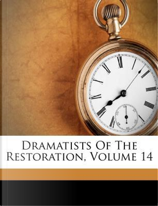 Dramatists of the Restoration, Volume 14 by James Maidment