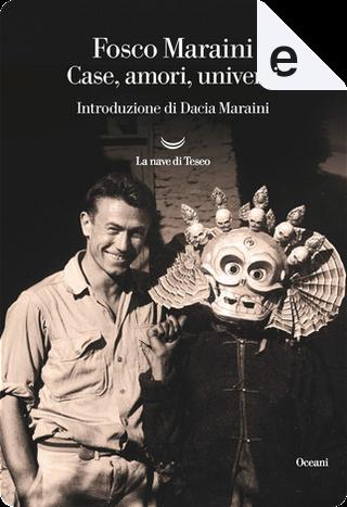 Case, amori, universi by Fosco Maraini