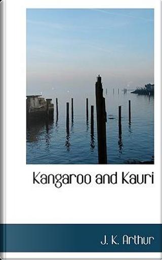 Kangaroo and Kauri by J. K. Arthur