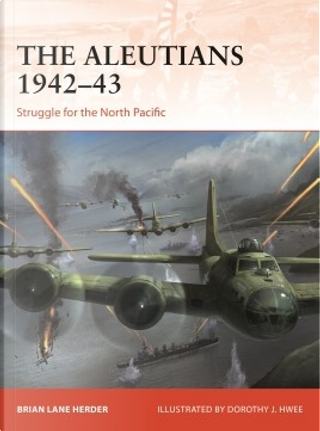 The Aleutians 1942–43 by Brian Lane Herder