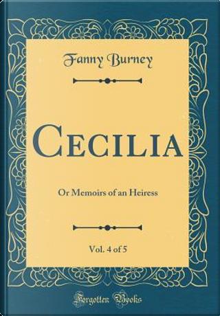 Cecilia, Vol. 4 of 5 by Fanny Burney