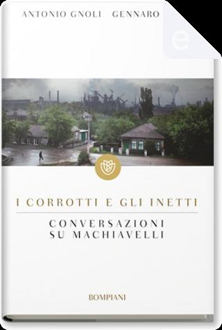 I corrotti e gli inetti by Antonio Gnoli, Gennaro Sasso