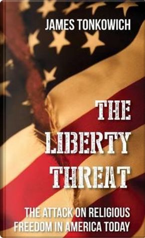 The Liberty Threat by James Tonkowich