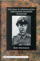 "The 32nd SS-Freiwilligen-Grenadier-Division ""30.Januar"" by Rolf Michaelis"