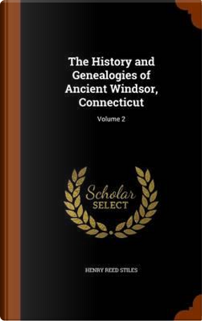 The History and Genealogies of Ancient Windsor, Connecticut by Henry Reed Stiles
