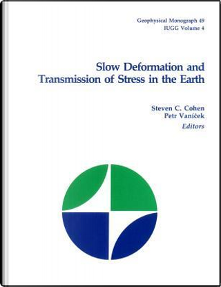 Slow Deformation and Transmission of Stress in the Earth by B. C.) International Union of Geodesy and Geophysics. General Assembly (19th : 1987 : Vancouver