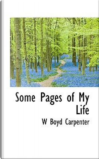 Some Pages of My Life by W. Boyd Carpenter