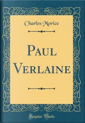 Paul Verlaine (Classic Reprint) by Charles Morice
