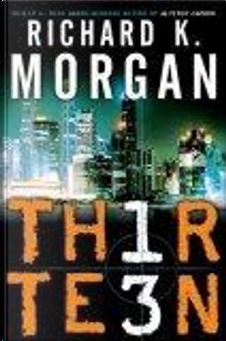 Thirteen by Richard K Morgan