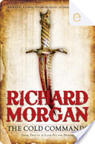 The Cold Commands by Richard K Morgan