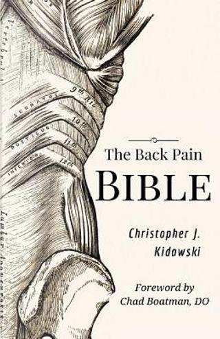The Back Pain Bible by Christopher J. Kidawski