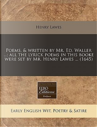 Poems, Written by Mr. Ed. Waller ; All the Lyrick Poems in This Booke Were Set by Mr. Henry Lawes (1645) by Henry Lawes