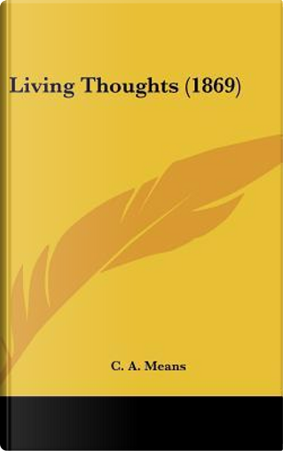Living Thoughts by C. A. Means