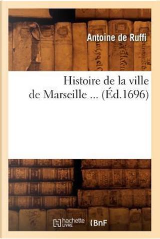 Histoire de la Ville de Marseille ... (ed.1696) by De Ruffi a