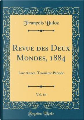 Revue des Deux Mondes, 1884, Vol. 64 by François Buloz