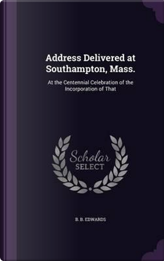 Address Delivered at Southampton, Mass. by Bela Bates Edwards