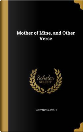 MOTHER OF MINE & OTHER VERSE by Harry Noyes Pratt