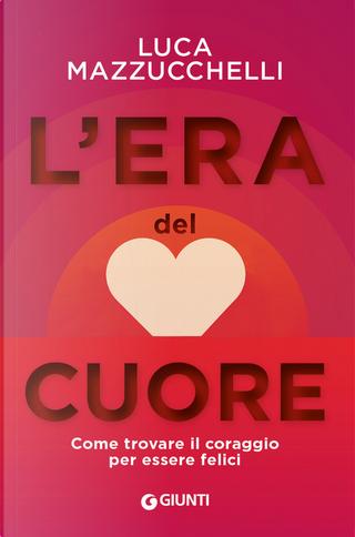 L'era del cuore by Luca Mazzucchelli