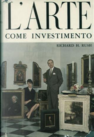 L'arte come investimento by Richard H. Rush