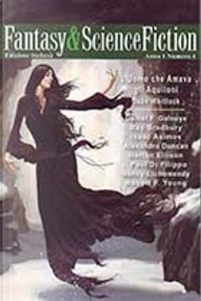 Fantasy & Science Fiction 4 by Alexandra Duncan, Daniel F. Galouye, Dean Whitlock, Harlan Ellison, Isaac Asimov, Nancy Etchemendy, Paul Di Filippo, Ray Bradbury, Robert F. Young