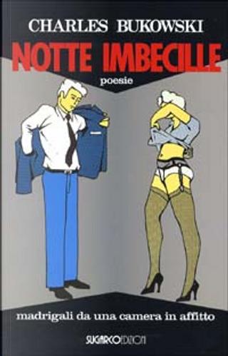 Notte imbecille: poesie by Charles Bukowski