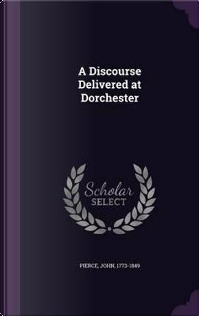 A Discourse Delivered at Dorchester by Associate Professor John Pierce