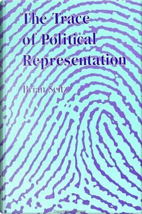 The Trace of Political Representation by Brian Seitz