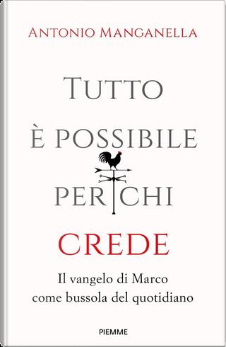 Tutto è possibile per chi crede by Antonio Manganella