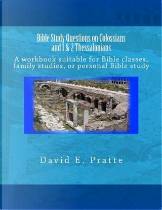 Bible Study Questions on Colossians and 1 & 2 Thessalonians by David E. Pratte