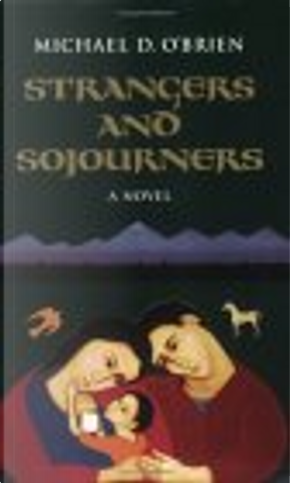 Strangers and Sojourners by Michael D. O'Brien