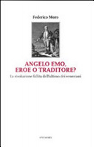 Angelo Emo, eroe o traditore? by Federico Moro