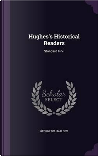 Hughes's Historical Readers by George William Cox