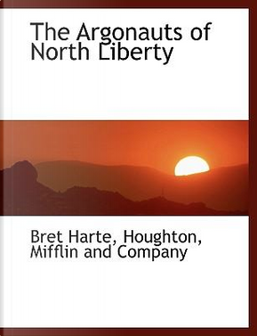 The Argonauts of North Liberty by Mifflin and Company Houghton