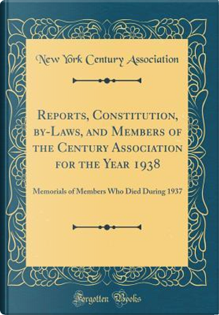 Reports, Constitution, by-Laws, and Members of the Century Association for the Year 1938 by New York Century Association