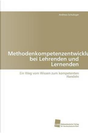 Methodenkompetenzentwicklung bei Lehrenden und Lernenden by Andreas Schubiger