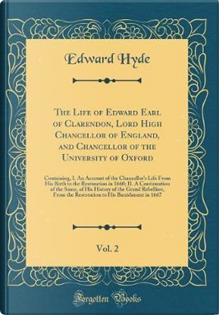 The Life of Edward Earl of Clarendon, Lord High Chancellor of England, and Chancellor of the University of Oxford, Vol. 2 by Edward Hyde