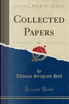 Collected Papers, Vol. 1 (Classic Reprint) by Thomas Sergeant Hall