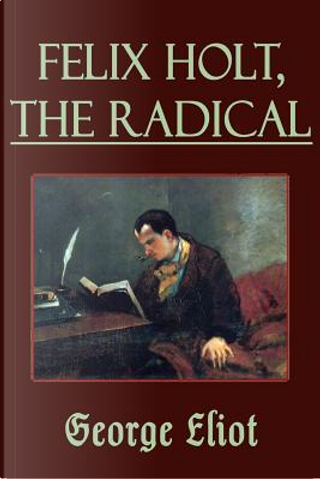 Felix Holt, the Radical (Illustrated) by George Eliot