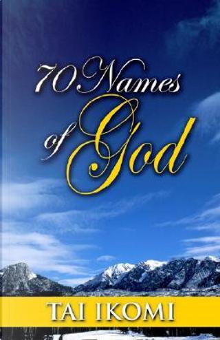 70 Names of God by Tai O. Ikomi