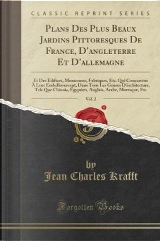 Plans Des Plus Beaux Jardins Pittoresques De France, D'angleterre Et D'allemagne, Vol. 2 by Jean Charles Krafft