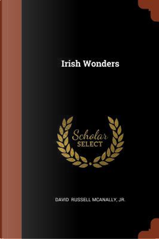Irish Wonders by Jr. David Russell McAnally
