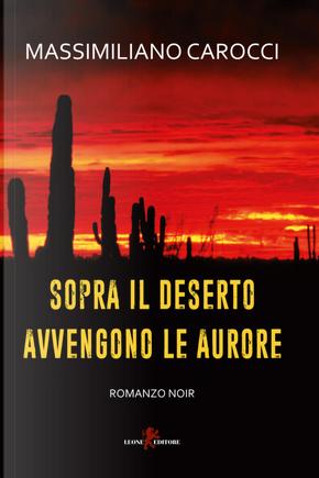 Sopra il deserto avvengono le aurore by Massimiliano Carocci
