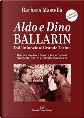 Aldo e Dino Ballarin. Dall'infanzia al grande Torino. Con audiolibro by Barbara Mastella