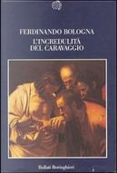 """L'incredulita del Caravaggio e l'esperienza delle """"cose naturali"""" by Ferdinando Bologna"""