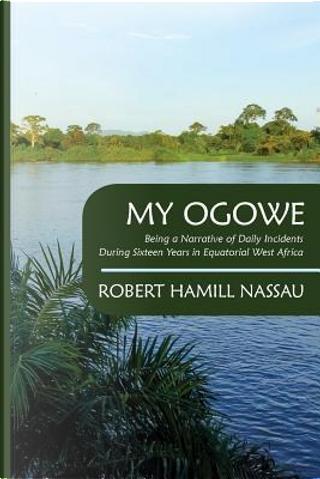 My Ogowe by Robert Hamill Nassau