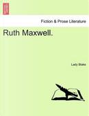 Ruth Maxwell. VOL. I by Lady Blake