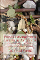 Programming Your Life With Ayurveda by Vinod Verma