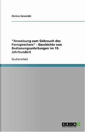 """""""Anweisung zum Gebrauch des Fernsprechers"""" - Geschichte von Bedienungsanleitungen im 19. Jahrhundert by Markus Nowatzki"""