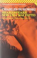 Shakespeare non l'ha mai fatto by Charles Bukowski